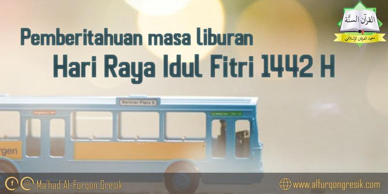 Pemberitahuan masa liburan Hari Raya Idul Fitri 1442 H Ma'had Al-Furqon Al-Islami