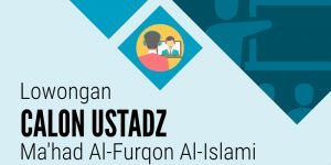 Lowongan Calon Ustadz Makhad Al-Furqon Al-Islami